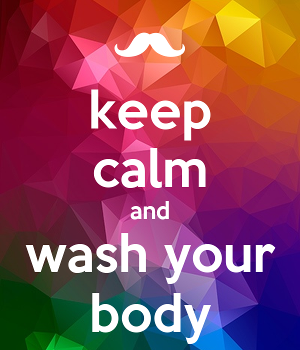 keep calm and wash your body