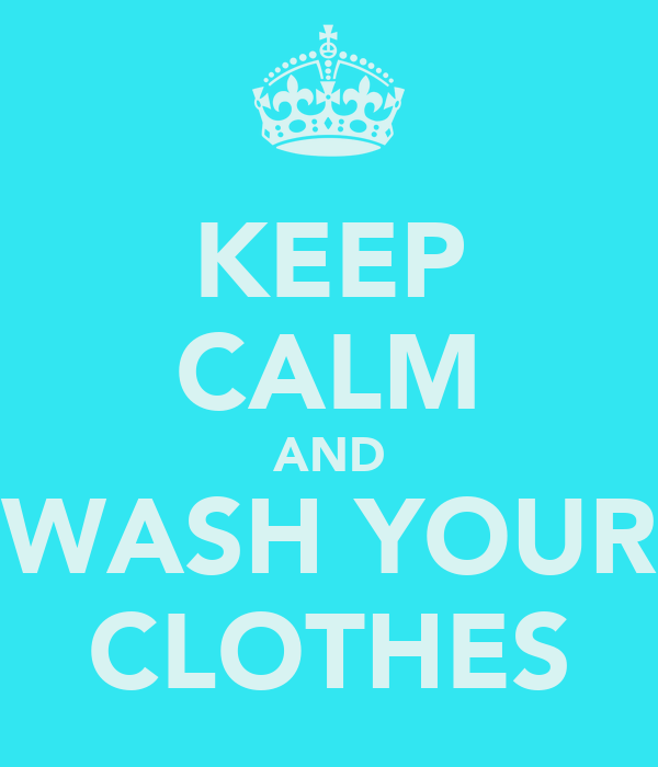 KEEP CALM AND WASH YOUR CLOTHES