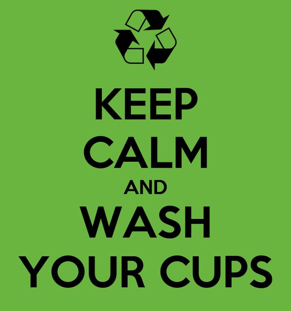 KEEP CALM AND WASH YOUR CUPS