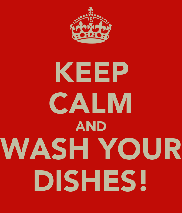 KEEP CALM AND WASH YOUR DISHES!