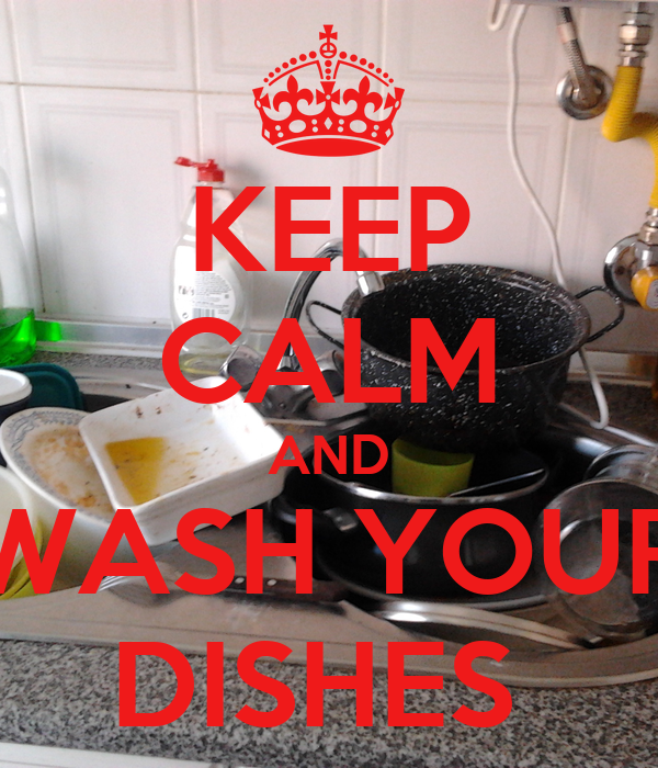 KEEP CALM AND WASH YOUR DISHES