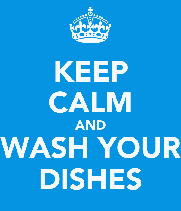 KEEP CALM AND WASH YOUR DISHES Poster | ACW | Keep Calm-o ...