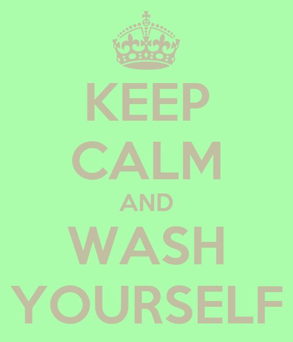 KEEP CALM AND WASH YOURSELF