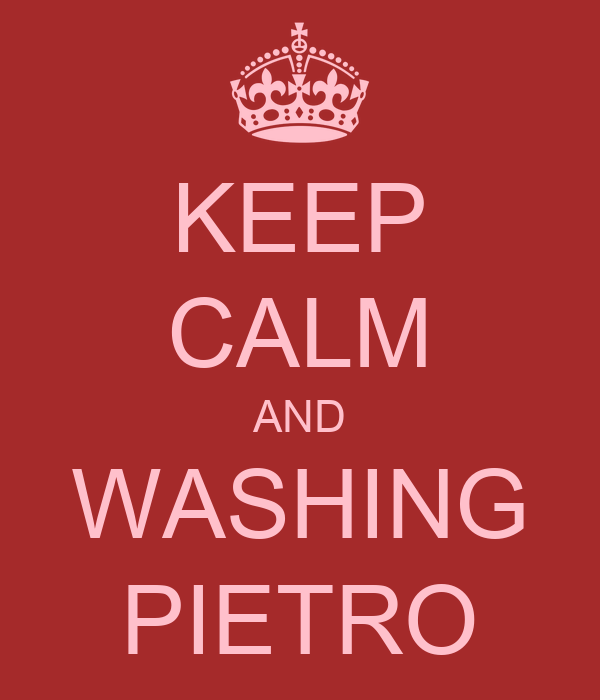 KEEP CALM AND WASHING PIETRO