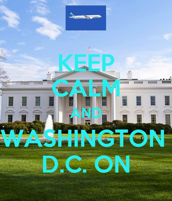 KEEP CALM AND WASHINGTON  D.C. ON