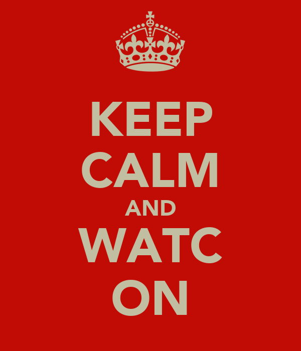 KEEP CALM AND WATC ON