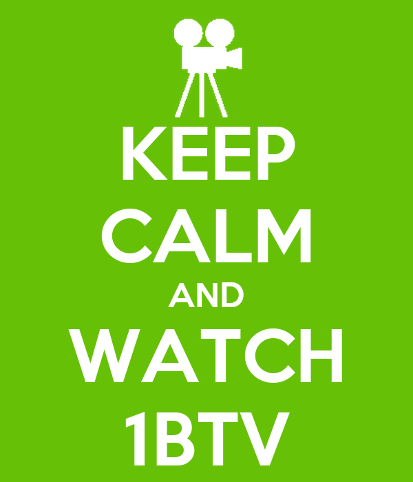 KEEP CALM AND WATCH 1BTV
