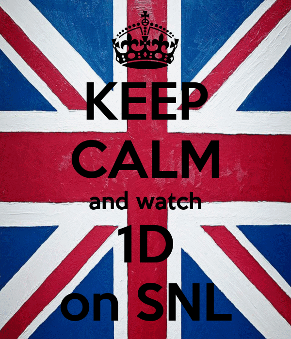 KEEP CALM and watch 1D on SNL