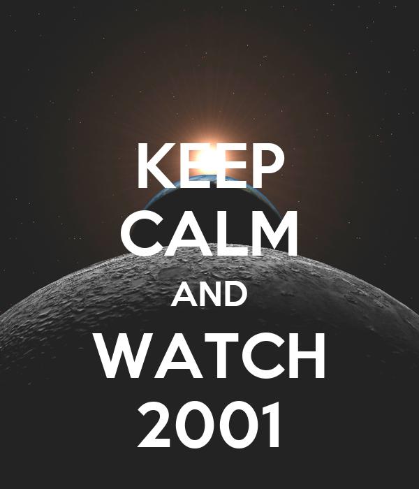 KEEP CALM AND WATCH 2001