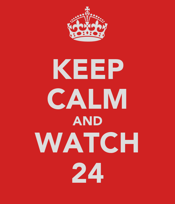 KEEP CALM AND WATCH 24
