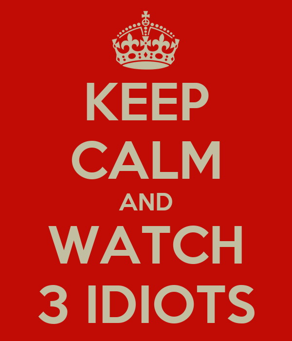 KEEP CALM AND WATCH 3 IDIOTS
