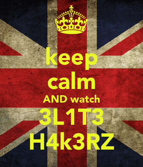 keep calm AND watch 3L1T3 H4k3RZ