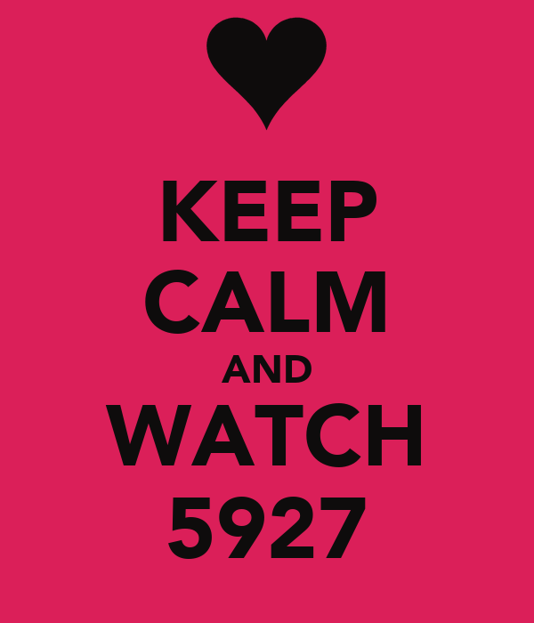 KEEP CALM AND WATCH 5927