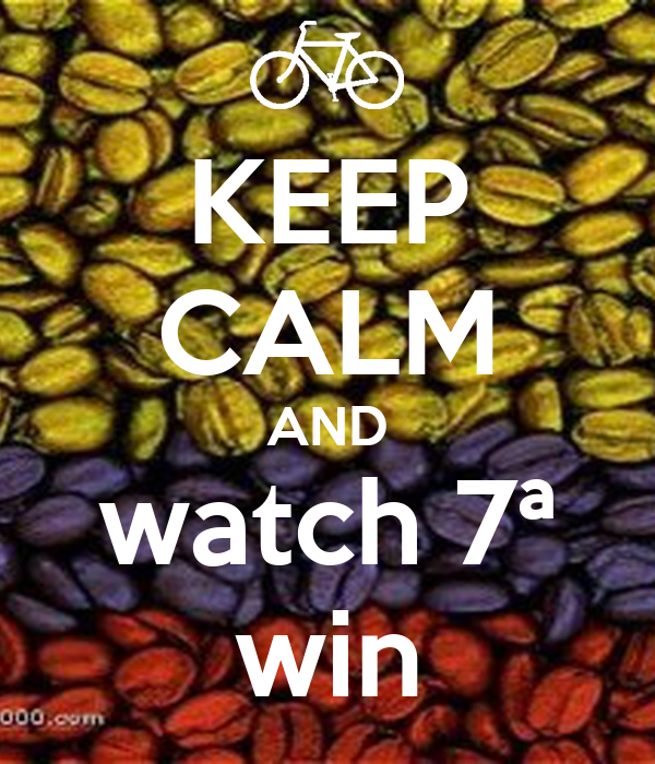 KEEP CALM AND watch 7ª win