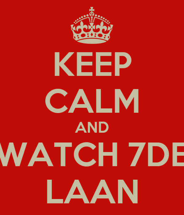 KEEP CALM AND WATCH 7DE LAAN