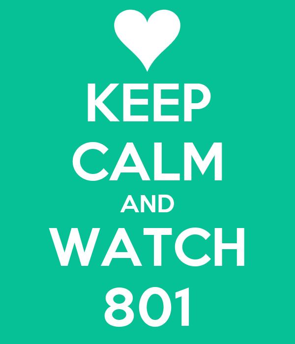 KEEP CALM AND WATCH 801