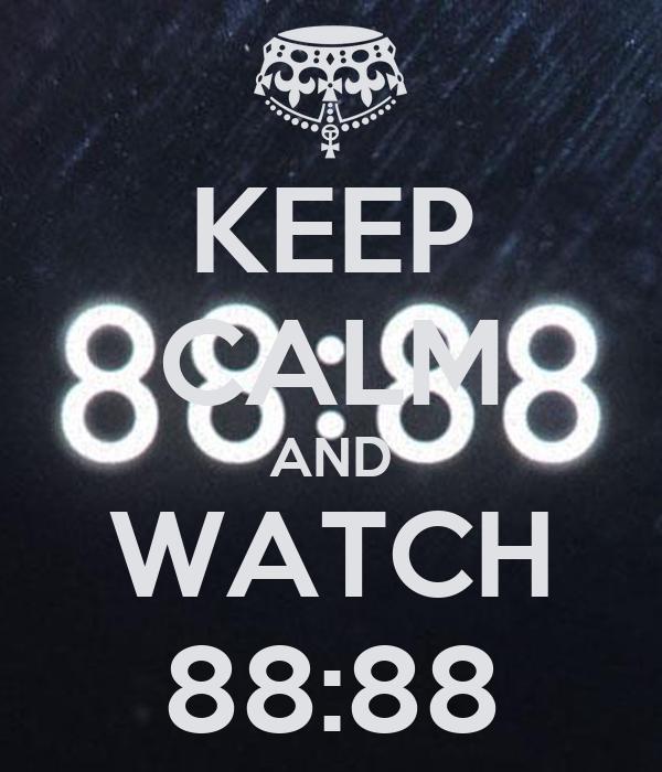 KEEP CALM AND WATCH 88:88