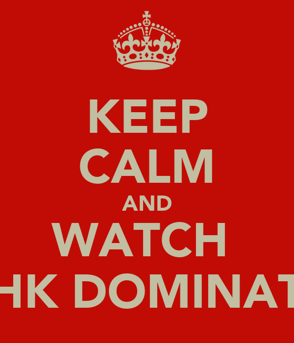 KEEP CALM AND WATCH  8HK DOMINATE