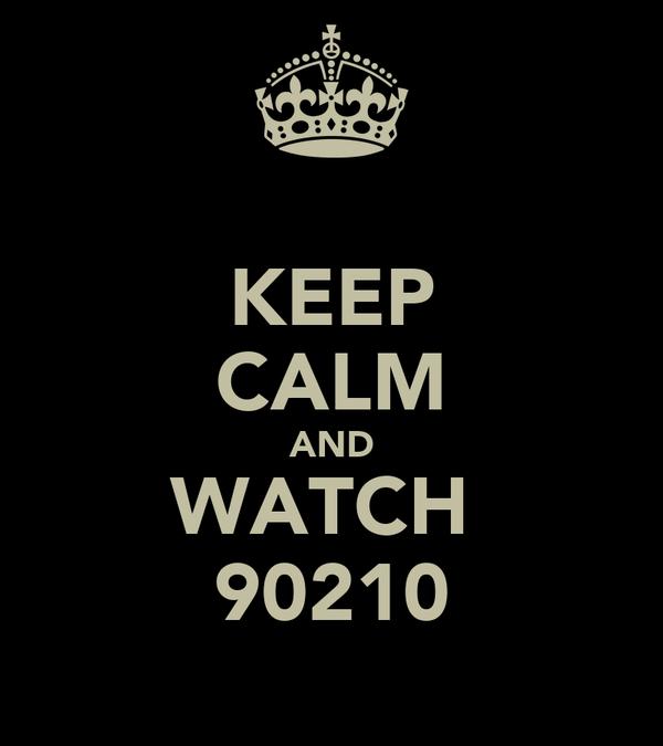 KEEP CALM AND WATCH  90210