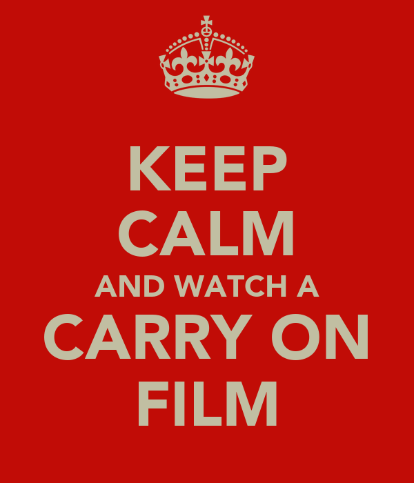 KEEP CALM AND WATCH A CARRY ON FILM