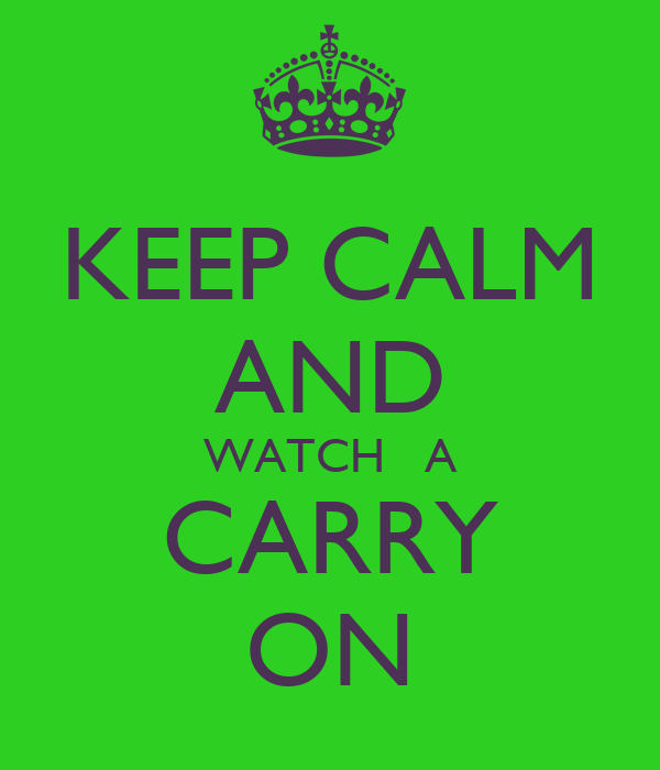 KEEP CALM AND WATCH   A CARRY ON
