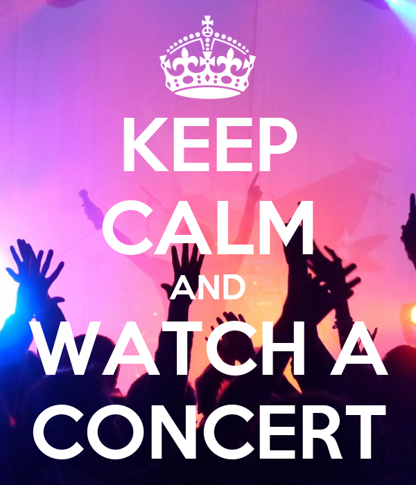 KEEP CALM AND WATCH A CONCERT