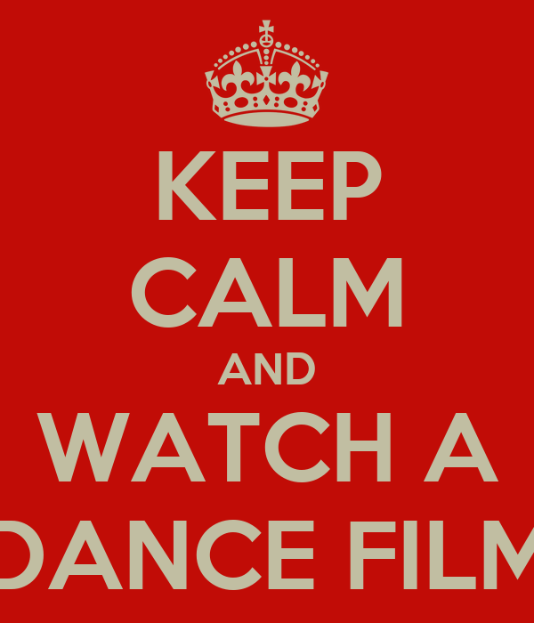 KEEP CALM AND WATCH A DANCE FILM