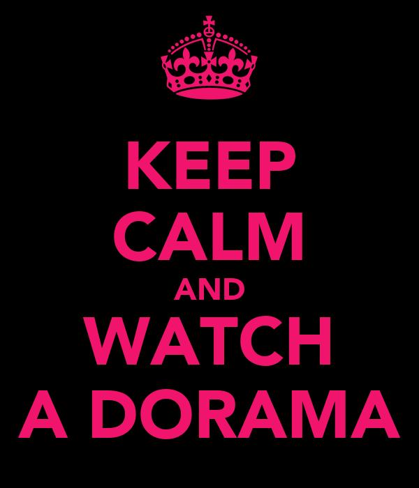 KEEP CALM AND WATCH A DORAMA