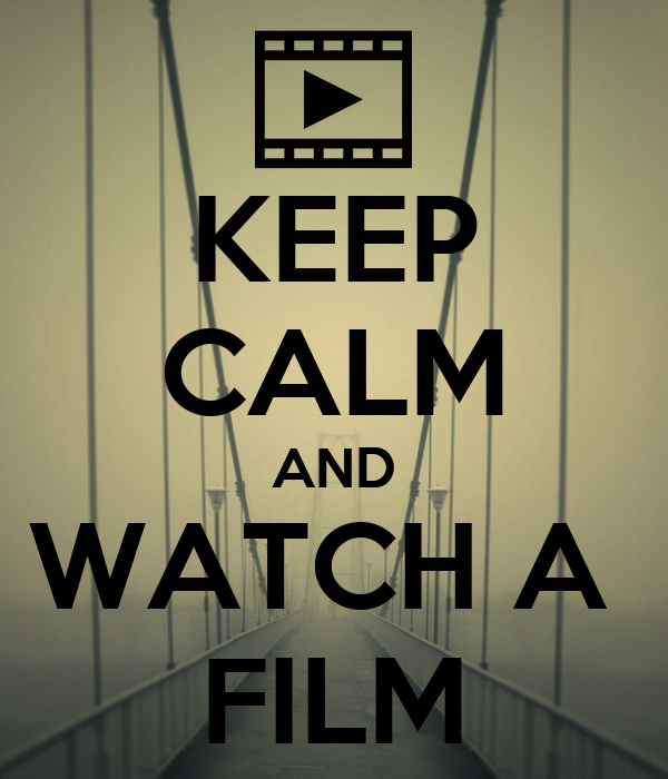 KEEP CALM AND WATCH A  FILM