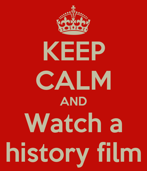 KEEP CALM AND Watch a history film