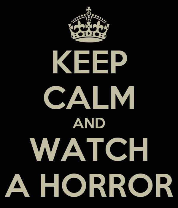 KEEP CALM AND WATCH A HORROR