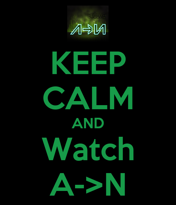KEEP CALM AND Watch A->N