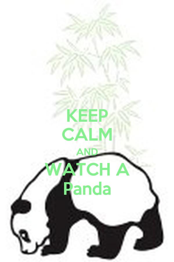 KEEP CALM AND WATCH A Panda