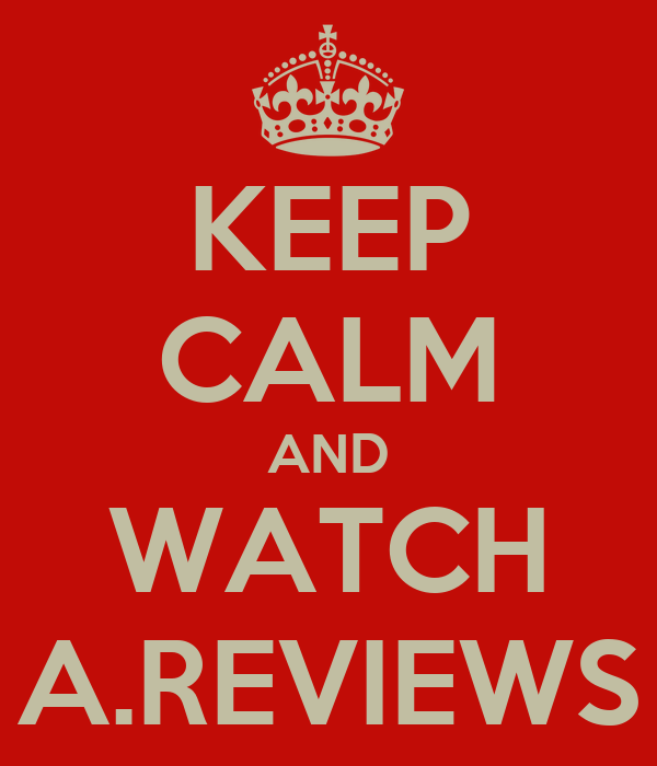 KEEP CALM AND WATCH A.REVIEWS