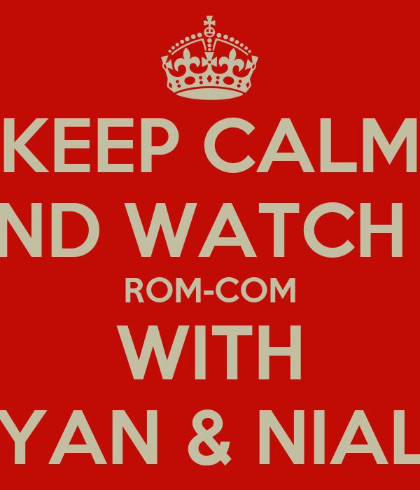 KEEP CALM AND WATCH A ROM-COM WITH RYAN & NIALL