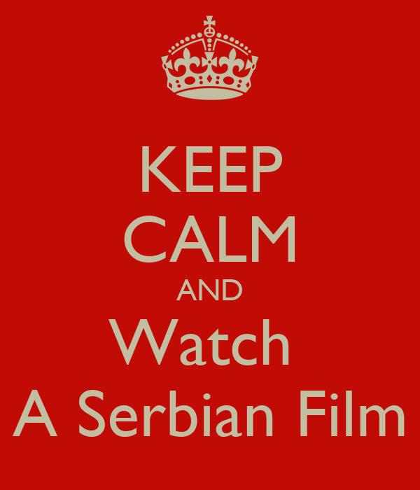 KEEP CALM AND Watch  A Serbian Film