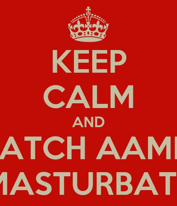 KEEP CALM AND WATCH AAMIR  MASTURBATE