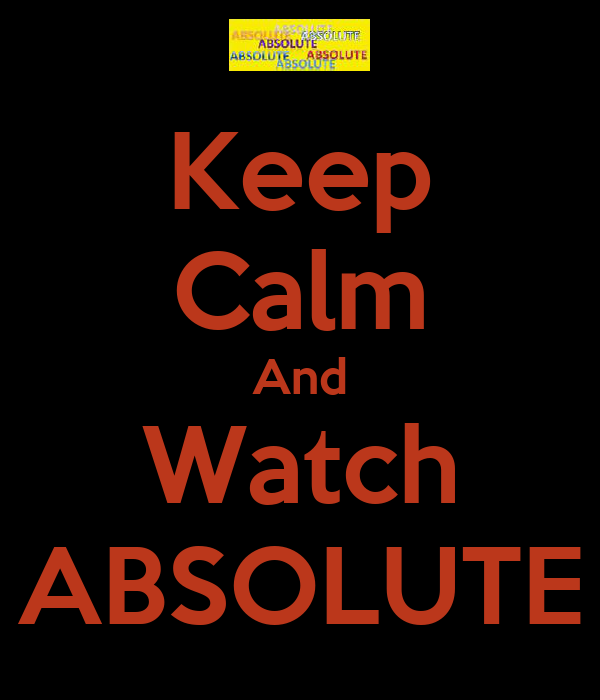 Keep Calm And Watch ABSOLUTE