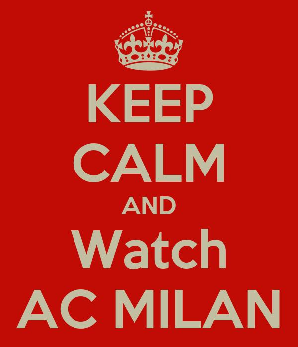 KEEP CALM AND Watch AC MILAN
