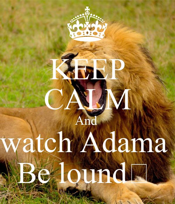 KEEP CALM And  watch Adama  Be lound💋