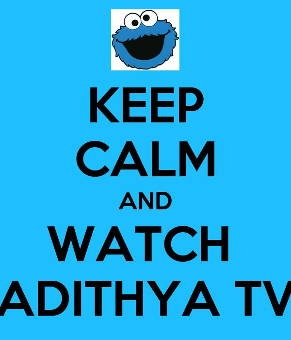KEEP CALM AND WATCH  ADITHYA TV