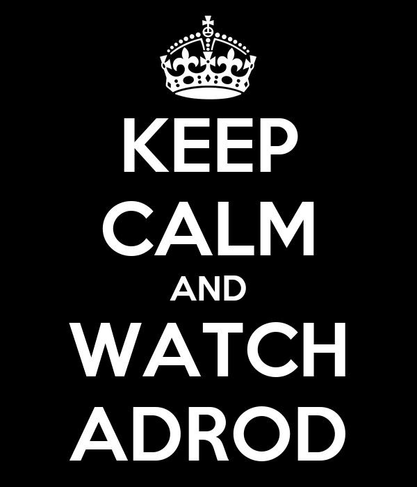 KEEP CALM AND WATCH ADROD