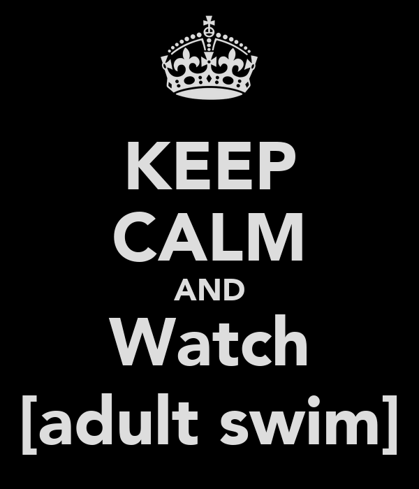 KEEP CALM AND Watch [adult swim]