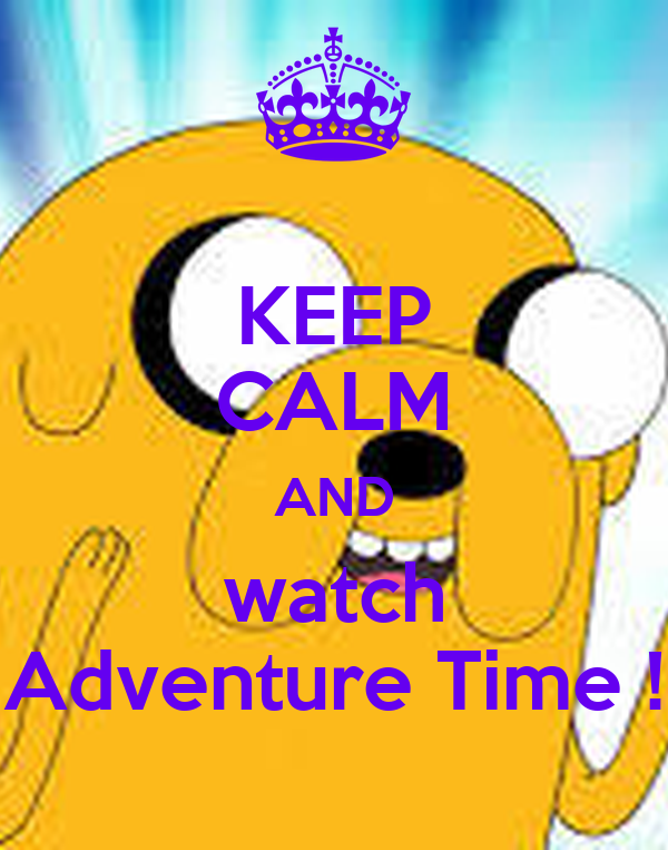 KEEP CALM AND watch Adventure Time !