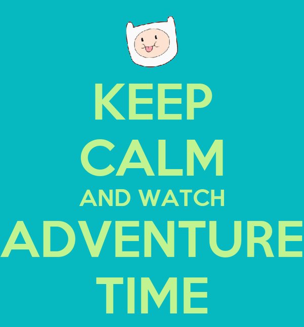 KEEP CALM AND WATCH ADVENTURE TIME