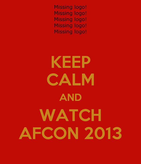 KEEP CALM AND WATCH AFCON 2013