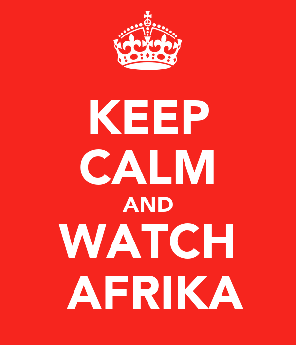 KEEP CALM AND WATCH   AFRIKA