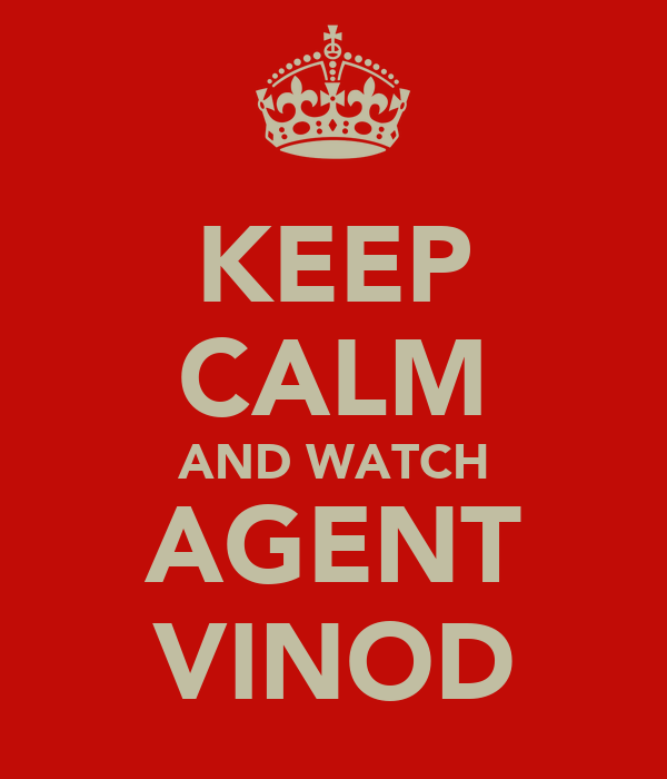 KEEP CALM AND WATCH AGENT VINOD