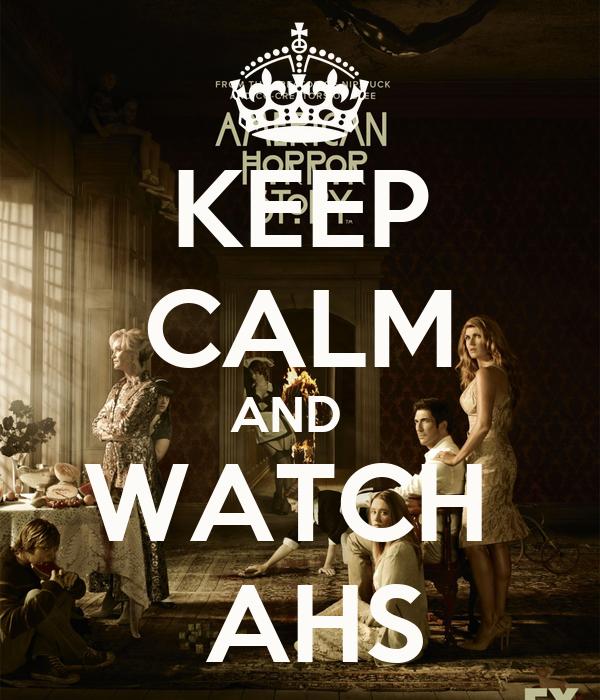 KEEP CALM AND   WATCH   AHS