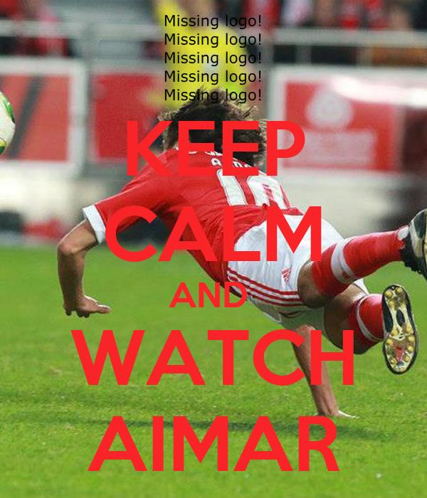 KEEP CALM AND  WATCH AIMAR